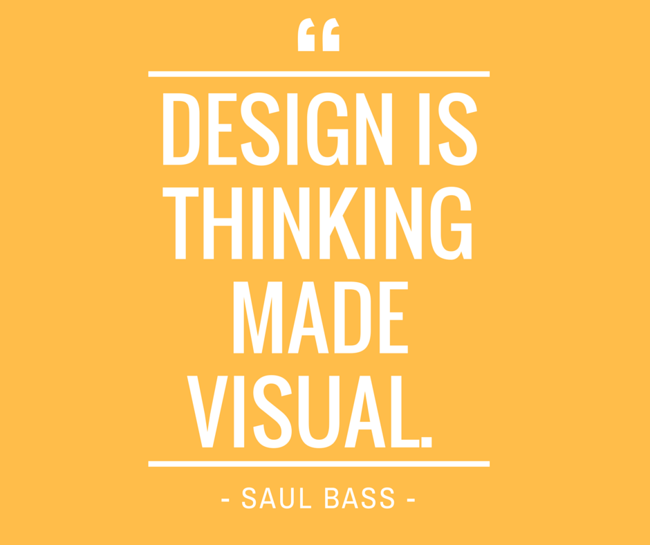 "Quote_""Design is thinking made visual"". ― Saul Bass (1)"